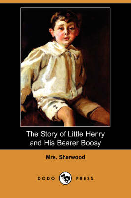 The Story of Little Henry and His Bearer Boosy (Dodo Press) (Paperback)