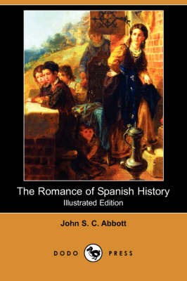 The Romance of Spanish History (Illustrated Edition) (Dodo Press) (Paperback)