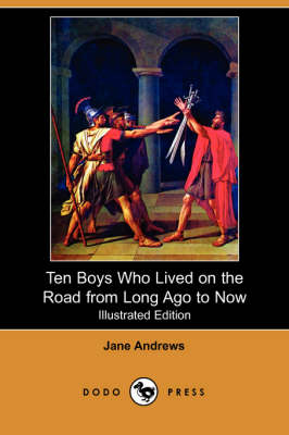 Ten Boys Who Lived on the Road from Long Ago to Now (Illustrated Edition) (Dodo Press) (Paperback)