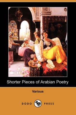 Shorter Pieces of Arabian Poetry (Dodo Press) (Paperback)