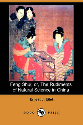 Feng Shui; Or, the Rudiments of Natural Science in China (Dodo Press) (Paperback)