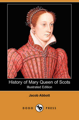 History of Mary Queen of Scots (Illustrated Edition) (Dodo Press) (Paperback)