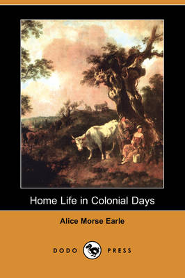 Home Life in Colonial Days (Dodo Press) (Paperback)