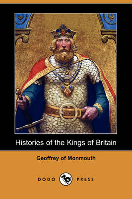 Histories of the Kings of Britain (Dodo Press) (Paperback)