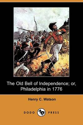 The Old Bell of Independence; Or, Philadelphia in 1776 (Dodo Press) (Paperback)