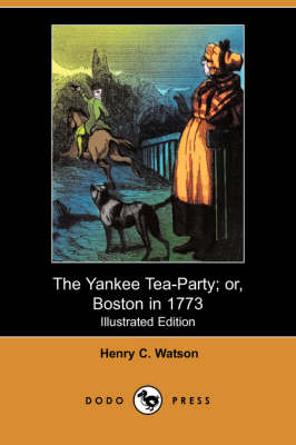 The Yankee Tea-Party; Or, Boston in 1773 (Illustrated Edition) (Dodo Press) (Paperback)