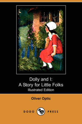 Dolly and I: A Story for Little Folks (Illustrated Edition) (Dodo Press) (Paperback)