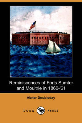 Reminiscences of Forts Sumter and Moultrie in 1860-'61 (Dodo Press) (Paperback)