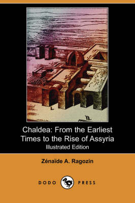Chaldea: From the Earliest Times to the Rise of Assyria (Illustrated Edition) (Dodo Press) (Paperback)