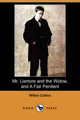 Mr. Lismore and the Widow, and a Fair Penitent (Dodo Press) (Paperback)