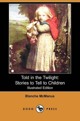 Told in the Twilight: Stories to Tell to Children (Illustrated Edition) (Dodo Press) (Paperback)