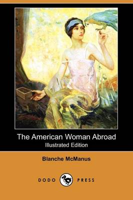 The American Woman Abroad (Illustrated Edition) (Dodo Press) (Paperback)