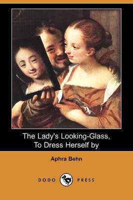 The Lady's Looking-Glass, to Dress Herself by (Dodo Press) (Paperback)