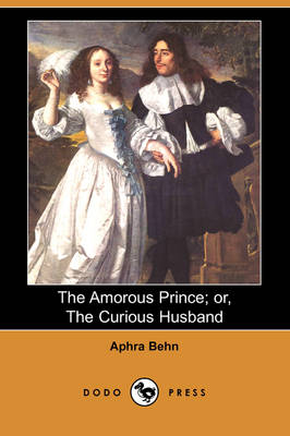 The Amorous Prince; Or, the Curious Husband (Dodo Press) (Paperback)
