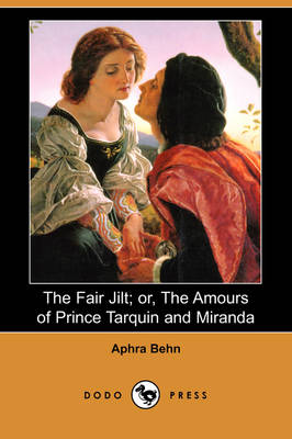 The Fair Jilt; Or, the Amours of Prince Tarquin and Miranda (Dodo Press) (Paperback)