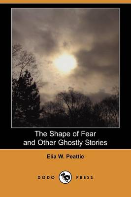 The Shape of Fear and Other Ghostly Stories (Dodo Press) (Paperback)