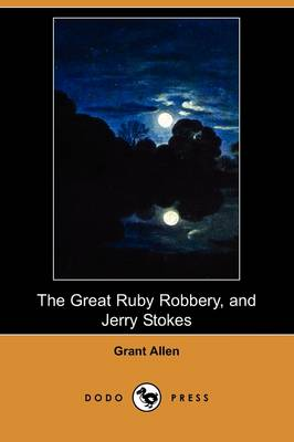 The Great Ruby Robbery, and Jerry Stokes (Dodo Press) (Paperback)