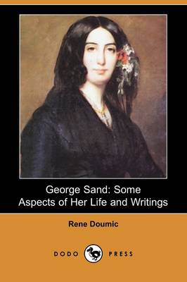 George Sand: Some Aspects of Her Life and Writings (Dodo Press) (Paperback)
