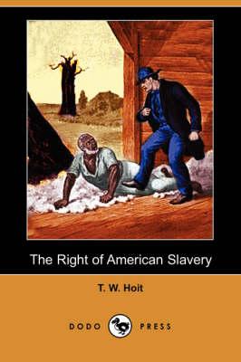 The Right of American Slavery (Dodo Press) (Paperback)