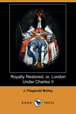 Royalty Restored; Or, London Under Charles II (Dodo Press) (Paperback)