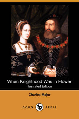 When Knighthood Was in Flower (Illustrated Edition) (Dodo Press) (Paperback)