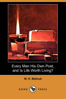 Every Man His Own Poet, and Is Life Worth Living? (Dodo Press) (Paperback)