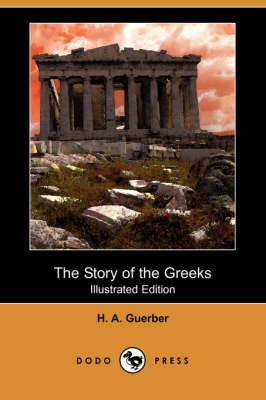 The Story of the Greeks (Illustrated Edition) (Dodo Press) (Paperback)