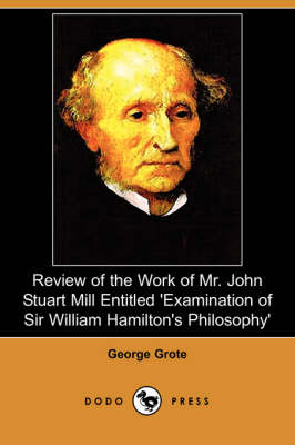 Review of the Work of Mr. John Stuart Mill Entitled 'Examination of Sir William Hamilton's Philosophy' (Dodo Press) (Paperback)