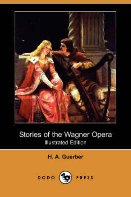 Stories of the Wagner Opera (Illustrated Edition) (Dodo Press) (Paperback)