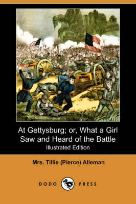 At Gettysburg; Or, What a Girl Saw and Heard of the Battle (Illustrated Edition) (Dodo Press) (Paperback)