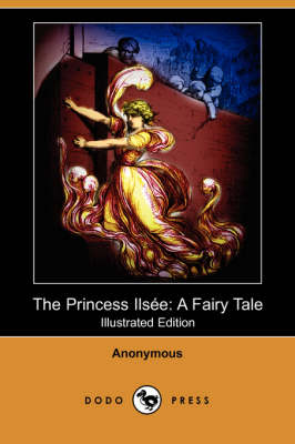 The Princess Ilsee: A Fairy Tale (Illustrated Edition) (Dodo Press) (Paperback)