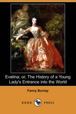Evelina; Or, the History of a Young Lady's Entrance Into the World (Dodo Press) (Paperback)