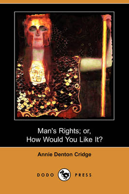 Man's Rights; Or, How Would You Like It? (Dodo Press) (Paperback)