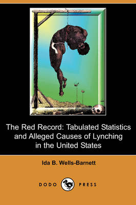 The Red Record: Tabulated Statistics and Alleged Causes of Lynching in the United States (Dodo Press) (Paperback)
