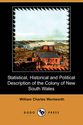 Statistical, Historical and Political Description of the Colony of New South Wales (Dodo Press) (Paperback)