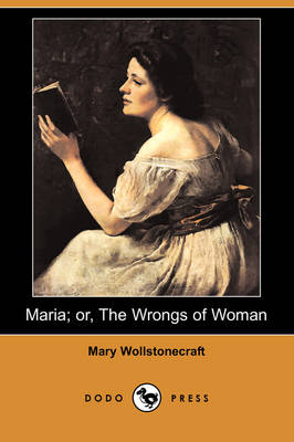 Maria; Or, the Wrongs of Woman (Dodo Press) (Paperback)
