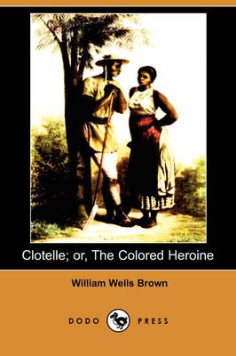 Clotelle; Or, the Colored Heroine (Dodo Press) (Paperback)