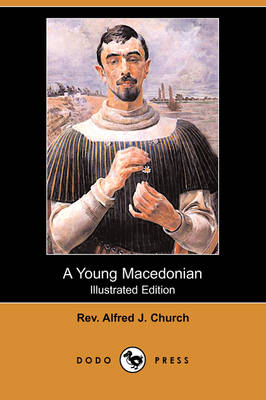 A Young Macedonian in the Army of Alexander the Great (Illustrated Edition) (Dodo Press) (Paperback)