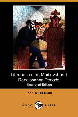 Libraries in the Medieval and Renaissance Periods (Illustrated Edition) (Dodo Press) (Paperback)