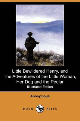 Little Bewildered Henry, and the Adventures of the Little Woman, Her Dog and the Pedlar (Illustrated Edition) (Dodo Press) (Paperback)