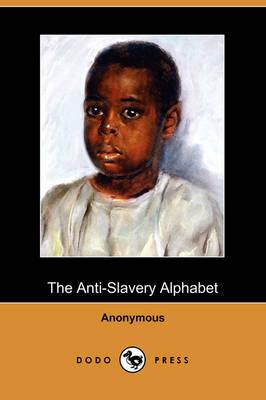 The Anti-Slavery Alphabet (Dodo Press) (Paperback)