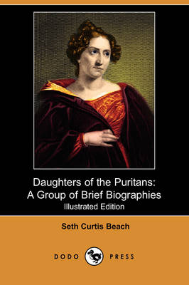 Daughters of the Puritans: A Group of Brief Biographies (Illustrated Edition) (Dodo Press) (Paperback)