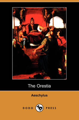 The Orestia (Dodo Press) (Paperback)