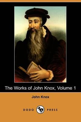 The Works of John Knox, Volume 1 (Dodo Press) (Paperback)