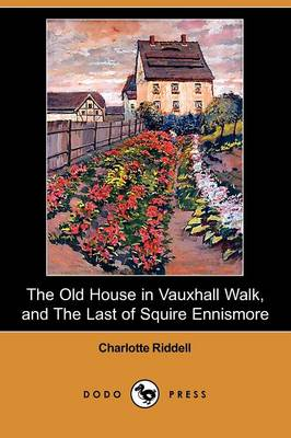 The Old House in Vauxhall Walk, and the Last of Squire Ennismore (Dodo Press) (Paperback)