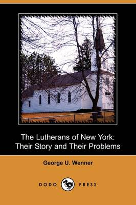 The Lutherans of New York: Their Story and Their Problems (Dodo Press) (Paperback)