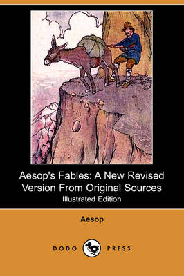 Aesop's Fables: A New Revised Version from Original Sources (Illustrated Edition) (Dodo Press) (Paperback)