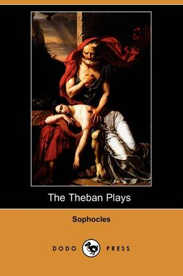 The Theban Plays (Also Known as the Oedipus Trilogy) (Dodo Press) (Paperback)