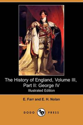 The History of England, Volume III, Part II: George IV (Illustrated Edition) (Dodo Press) (Paperback)