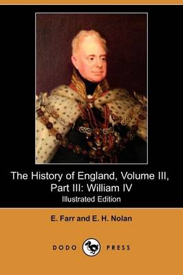 The History of England, Volume III, Part III: William IV (Illustrated Edition) (Dodo Press) (Paperback)